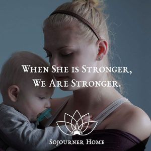 "ad for the sojourner home featuring a mother and baby, with text that reads ""When she is stronger, we are stronger"""