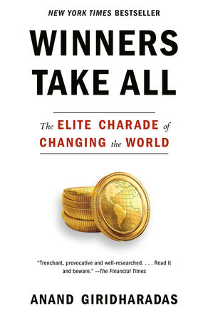 Winners Take All, by Anand Giridharadas
