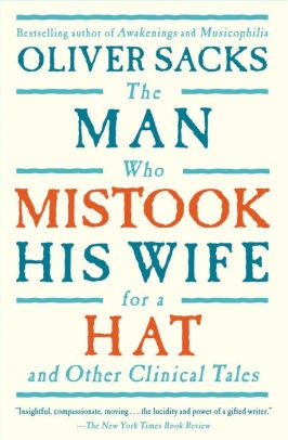 The Man Who Mistook His Wife for a Hat, by Oliver Sacks